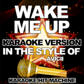 Wake Me Up (In the Style of Avicii) [Karaoke Version]