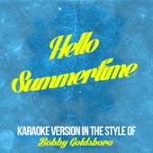Hello Summertime (In the Style of Bobby Goldsboro) [Karaoke Version]