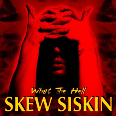 What the Hell - Skew Siskin
