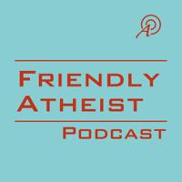 Friendly Atheist Podcast podcast