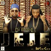 Jeje Feat. Wizkid DJ Xclusive - DJ Xclusive