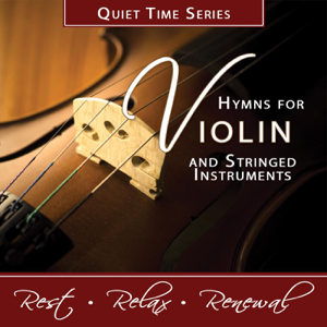Nashville Praise Ensemble - Quiet Time Series: Hymns for Violin and Stringed Instruments