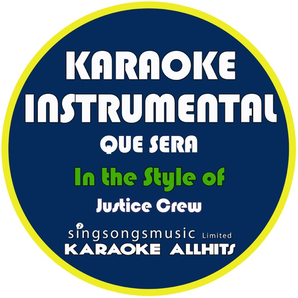 Que Sera (In the Style of Justice Crew) [Karaoke Instrumental Version] - Single