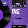 My Love for You (feat. Ralph Burns and His Orchestra) [Mono Version] - EP, Johnny Mathis