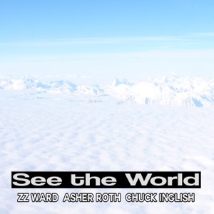 See the World (feat. Asher Roth, Chuck Inglish, & ZZ Ward) - Single Mp3 Download