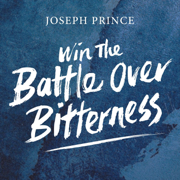 Win the Battle Over Bitterness - Joseph Prince - Joseph Prince
