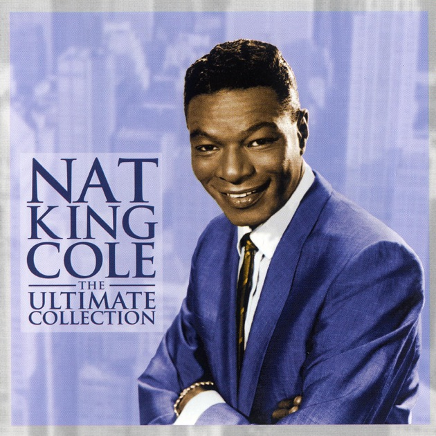 The Ultimate Collection Remastered By Nat King Cole On