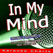[Download] In My Mind (Originally Performed By Ivan Gough & Feenixpawl Feat. Georgi Kay) [Karaoke Version] MP3