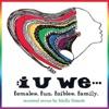 I U We! (Females. Fun. Foibles. Family.)