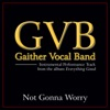 Not Gonna Worry (Performance Tracks) - EP, Gaither Vocal Band