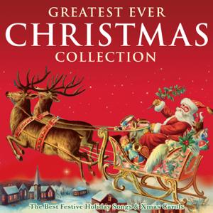 Verschiedene Interpreten - Greatest Ever Christmas Collection - The Best Festive Songs & Xmas Carols