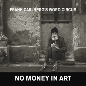 No Money in Art - Frank Carlbergs Word Circus - Frank Carlbergs Word Circus