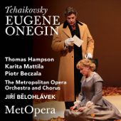 Tchaikovsky: Eugene Onegin, Op. 24 (Recorded Live At The Met  February 14, 2009)-The Metropolitan Opera, Thomas Hampson, Karita Mattila, Piotr Beczala & Jiří Bělohlávek
