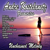 Unchained Melody : Andre Kostelanetz Favourites