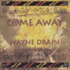 Come Away - Wayne Drain