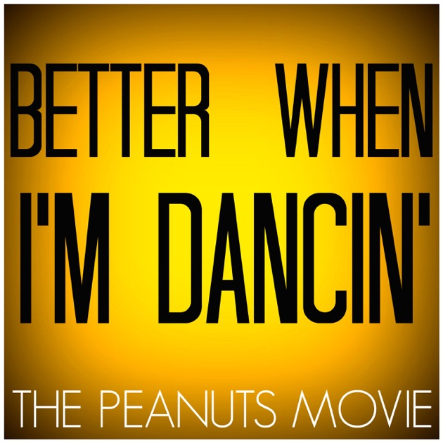 """Download Song Better Now: Better When I'm Dancing (From """"The Peanuts Movie"""