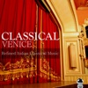 Classical Venice: Refined Italian Classical Music - Various Artists