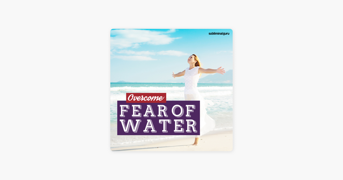 Overcome Fear of Water: Liquidate Your Aquaphobia with Subliminal Messages