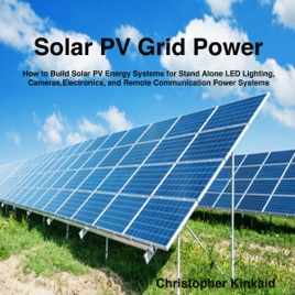 ‎Solar PV Off-Grid Power: How to Build Solar PV Energy Systems for Stand  Alone LED Lighting, Cameras, Electronics, Communication, and Remote Site  Home