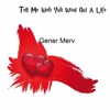 Tell Me Weh Yuh Want Out a Life - Single - Gener Merv