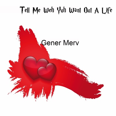 Tell Me Weh Yuh Want Out a Life - Single - Gener Merv album