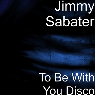 To Be With You Disco - Single - Jimmy Sabater album