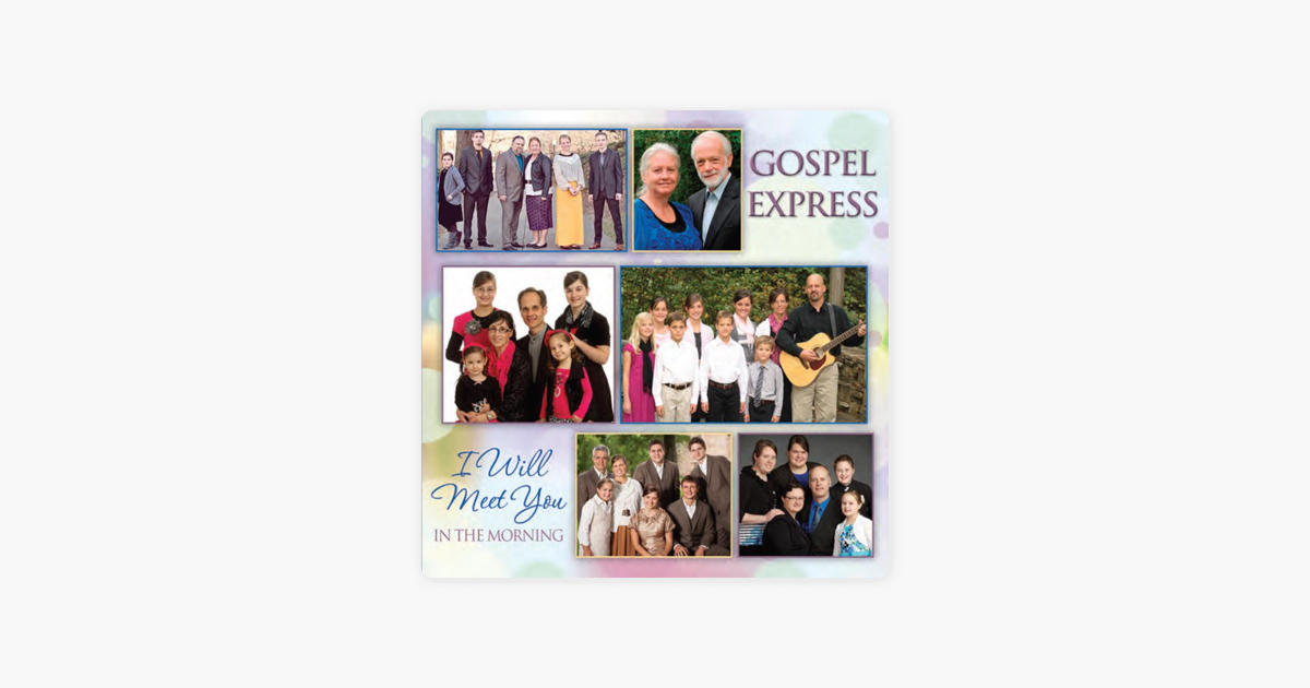 I Will Meet You In The Morning By Gospel Express On Itunes