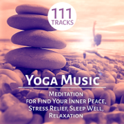 Yoga Music: 111 Meditation Tracks and Therapy Healing Sounds of Nature for Find Your Inner Peace, Stress Relief, Sleep Well, Relaxation and Mindfulness - Yoga Music - Yoga Music