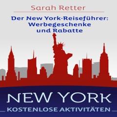 NEW YORK: KOSTENLOSE AKTIVITÄTEN Der New York-Reiseführer: Werbegeschenke und Rabatte: Der beste Leitfaden für freies und ermäßigtes Essen, Unterkünfte,...Sightseeing, Freizeitaktivitäten, Sehe (Unabridged)