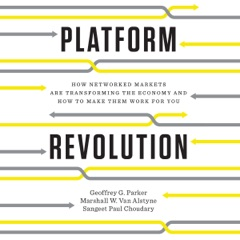 Platform Revolution: How Networked Markets Are Transforming the Economy - and How to Make Them Work for You (Unabridged)