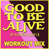 Good To Be Alive (Workout Mix)