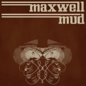 Maxwell Mud - All You Wanna Do