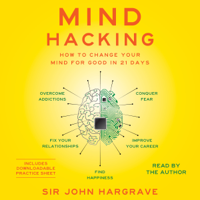 Mind Hacking: How to Change Your Mind for Good in 21 Days (Unabridged) Audio Book