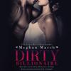 Meghan March - Dirty Billionaire: The Dirty Billionaire Trilogy, Book 1 (Unabridged)  artwork