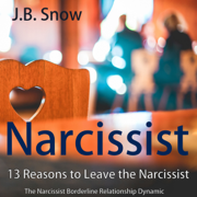 Narcissist: 13 Reasons to Leave the Narcissist: The Narcissist Borderline Relationship Dynamic: Transcend Mediocrity, Book 98 (Unabridged)