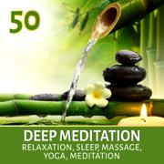 Deep Meditation 50: Relaxation & Sleep, Yoga, Meditation, Massage, Healing Music with Nature Sounds - Meditation Music Zone - Meditation Music Zone