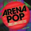 Arena Pop Remixes