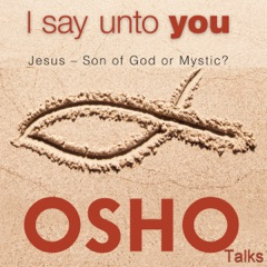 I Say unto You: Jesus - Son of God or Mystic?