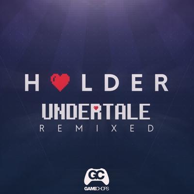 Undertale Remixed - GameChops & Holder album
