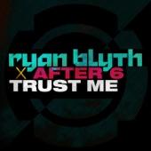 Ryan Blyth - Trust Me