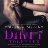 Meghan March - Dirty Together: The Dirty Billionaire Trilogy, Book 3 (Unabridged)  artwork