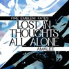 AmaLee - Lost in Thoughts All Alone Fire Emblem Fates Song Lyrics