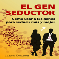 El Gen Seductor: Cómo usar a los genes para seducir más y mejor [Gene Seductor: Using Genes to Seduce More and Better] (Unabridged)