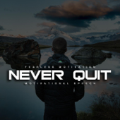 Never Quit (Fight for Your Life Motivational Speech) [feat. Walter Bond]