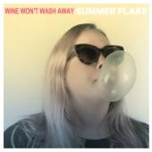 Summer Flake - Wine Won't Wash Away