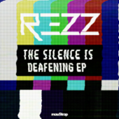 The Silence Is Deafening  EP-Rezz
