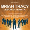 Phil Maxwell - Brian Tracy: I metodi e le strategie per diventare un venditore di successo spiegate da uno dei piГ№ grandi formatori di tutti i tempi (Lezioni di vendita) artwork