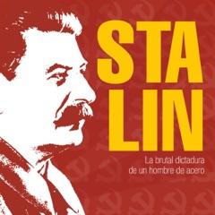 Stalin: La brutal dictadura de un hombre de acero [Stalin: The Brutal Dictatorship of a Man of Steel] (Unabridged)