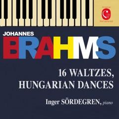 Brahms: 16 Waltzes, Op. 39 - Liebeslieder Waltzes, Op. 52 & Ungarische Tänze, WoO 1