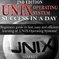 UNIX Operating System Success in a Day: Beginners Guide to Fast, Easy and Efficient Learning of UNIX Operating Systems! (Unabridged)